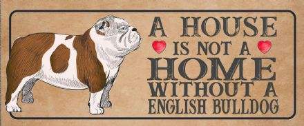 english bulldog Dog Metal Sign Plaque - A House Is Not a ome without a